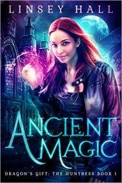 Ancient Magic - a New Adult Urban Fantasy (Dragon's Gift- The Huntress Book 1) Kindle Edition